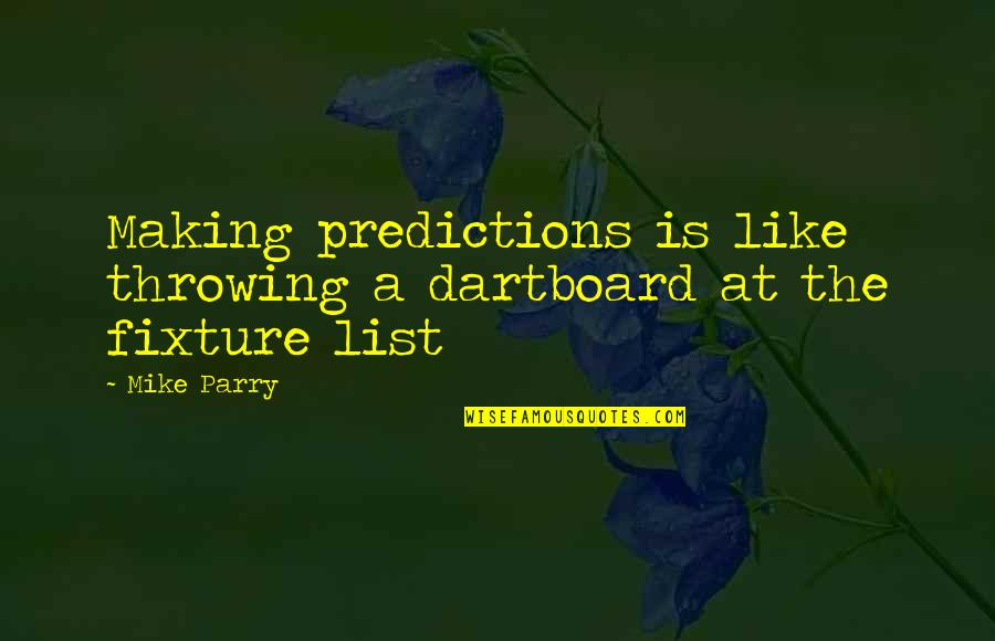 Mike Parry Quotes By Mike Parry: Making predictions is like throwing a dartboard at