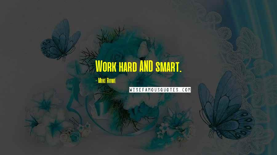 Mike Rowe quotes: Work hard AND smart.