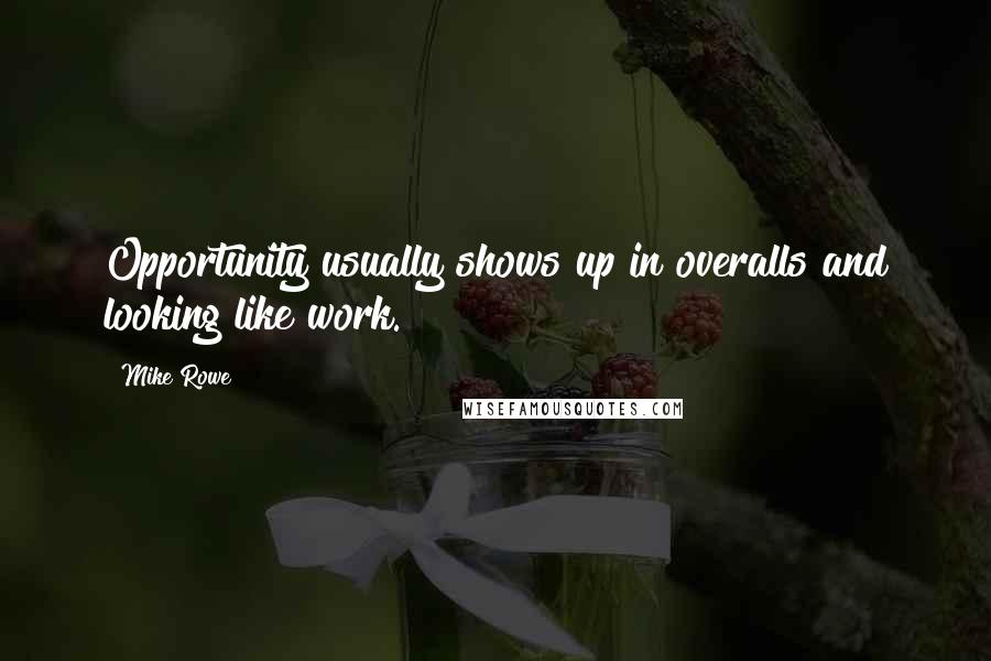 Mike Rowe quotes: Opportunity usually shows up in overalls and looking like work.