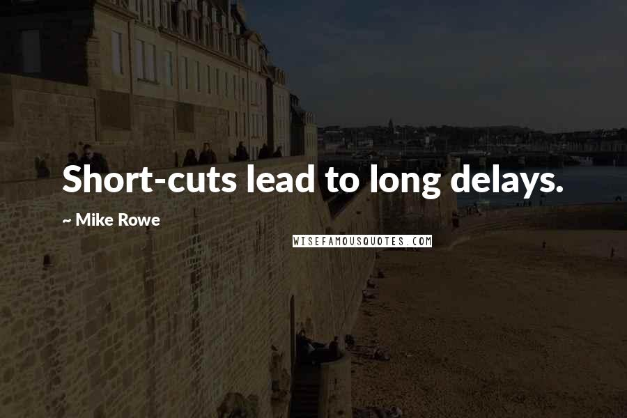 Mike Rowe quotes: Short-cuts lead to long delays.