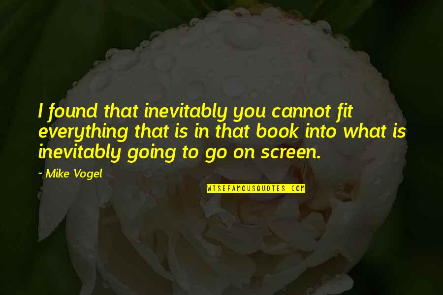 Mike Vogel Quotes By Mike Vogel: I found that inevitably you cannot fit everything
