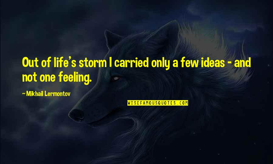 Mikhail Lermontov Quotes By Mikhail Lermontov: Out of life's storm I carried only a