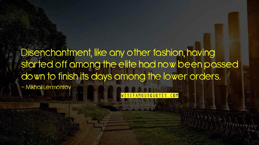Mikhail Lermontov Quotes By Mikhail Lermontov: Disenchantment, like any other fashion, having started off