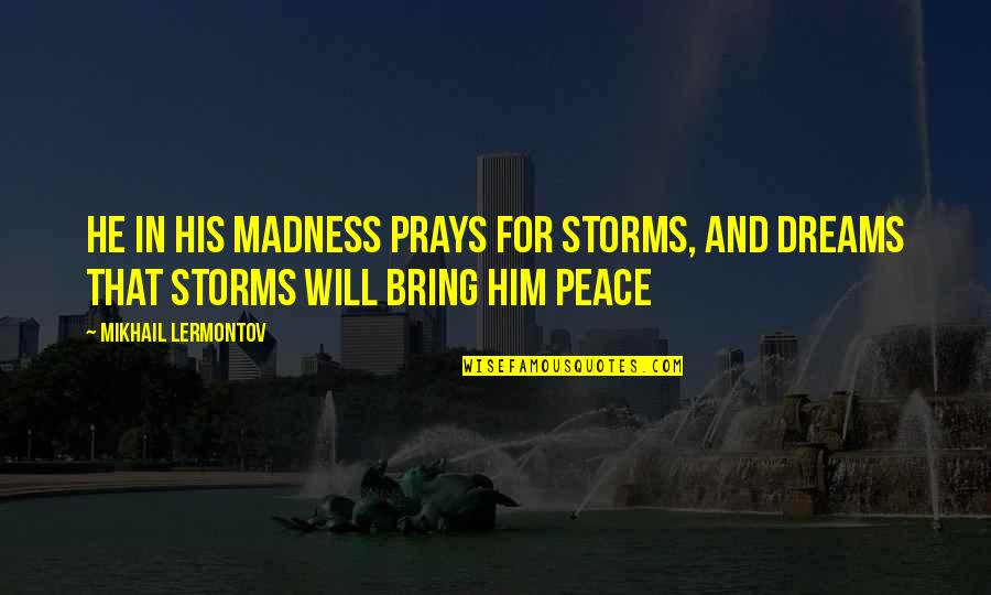 Mikhail Lermontov Quotes By Mikhail Lermontov: He in his madness prays for storms, and