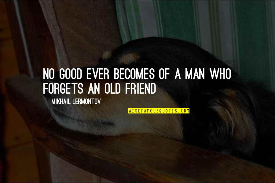 Mikhail Lermontov Quotes By Mikhail Lermontov: No good ever becomes of a man who