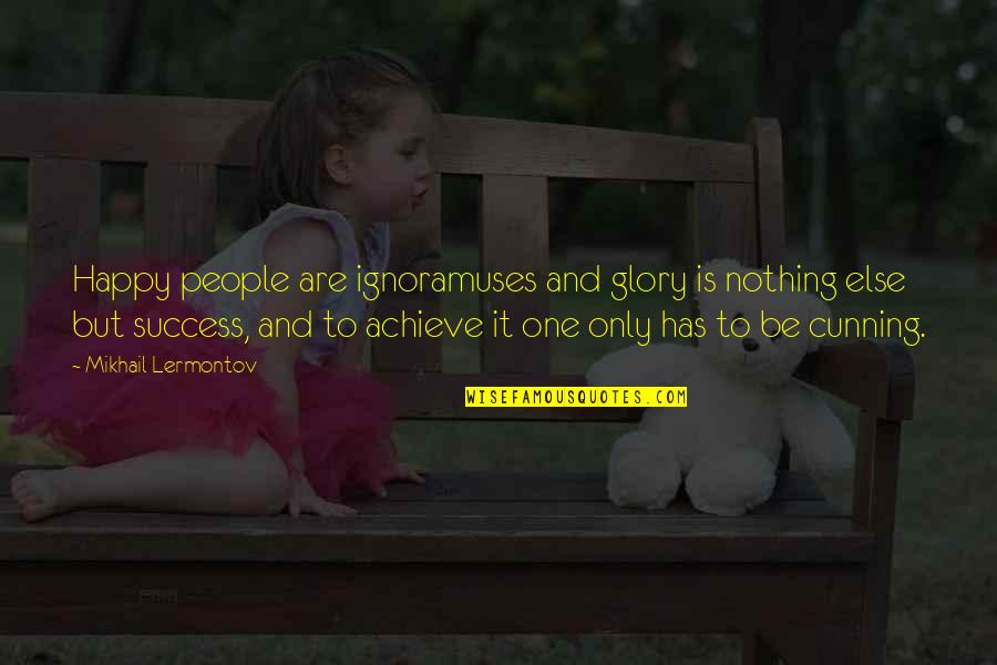 Mikhail Lermontov Quotes By Mikhail Lermontov: Happy people are ignoramuses and glory is nothing