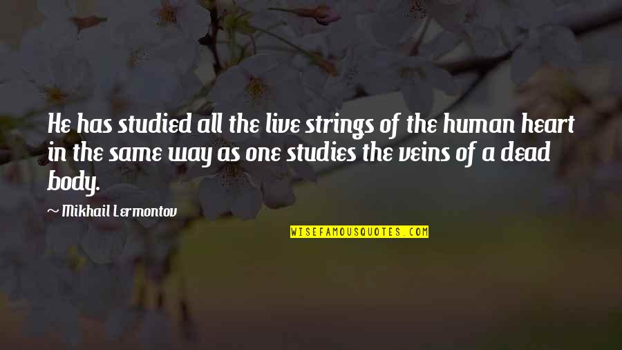 Mikhail Lermontov Quotes By Mikhail Lermontov: He has studied all the live strings of