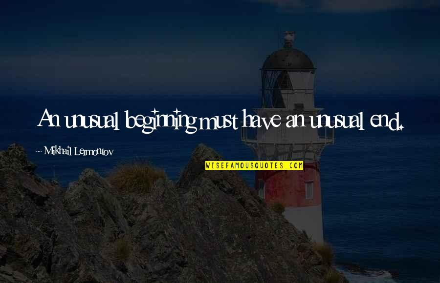Mikhail Lermontov Quotes By Mikhail Lermontov: An unusual beginning must have an unusual end.