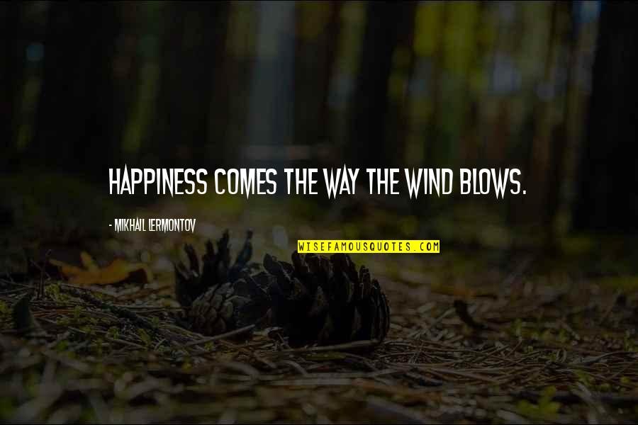 Mikhail Lermontov Quotes By Mikhail Lermontov: Happiness comes the way the wind blows.