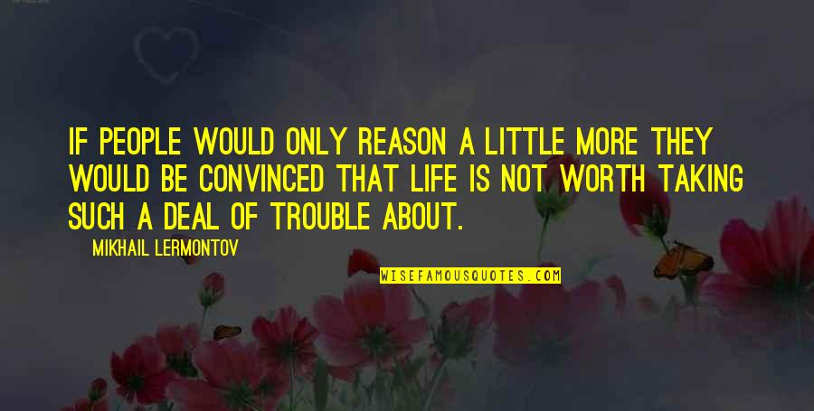 Mikhail Lermontov Quotes By Mikhail Lermontov: If people would only reason a little more