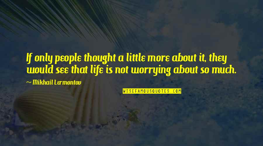 Mikhail Lermontov Quotes By Mikhail Lermontov: If only people thought a little more about
