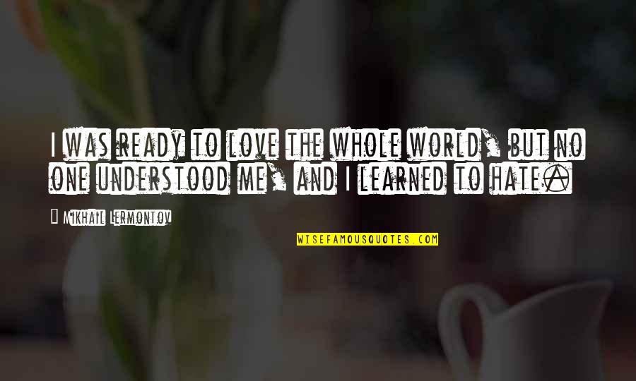 Mikhail Lermontov Quotes By Mikhail Lermontov: I was ready to love the whole world,