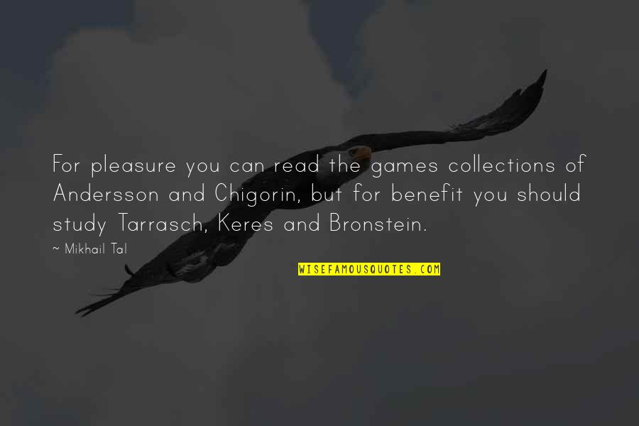 Mikhail Tal Quotes By Mikhail Tal: For pleasure you can read the games collections