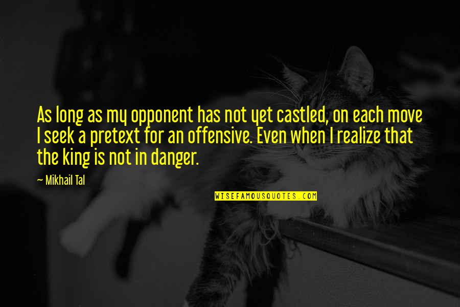 Mikhail Tal Quotes By Mikhail Tal: As long as my opponent has not yet