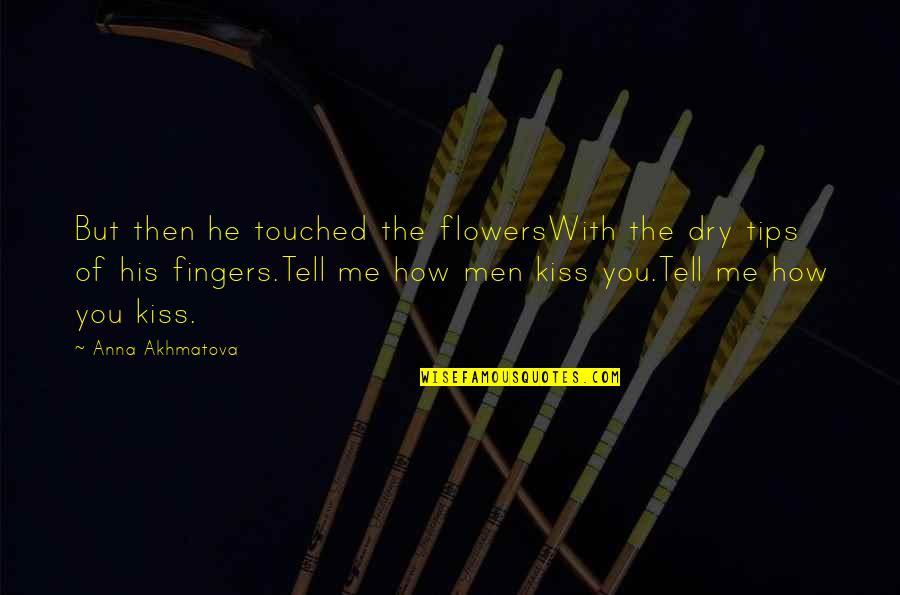 Mila Kunis Movie Quotes By Anna Akhmatova: But then he touched the flowersWith the dry