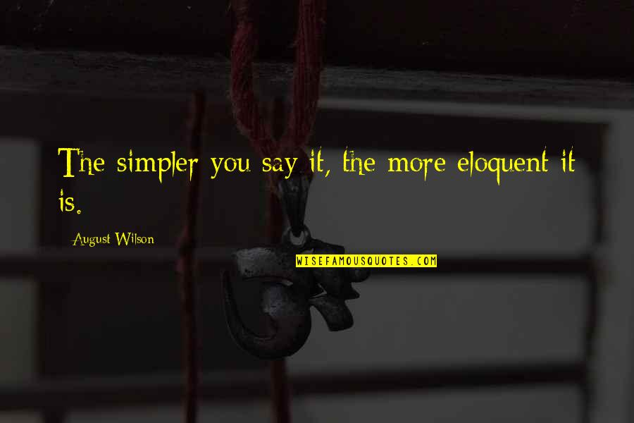 Mila Kunis Movie Quotes By August Wilson: The simpler you say it, the more eloquent