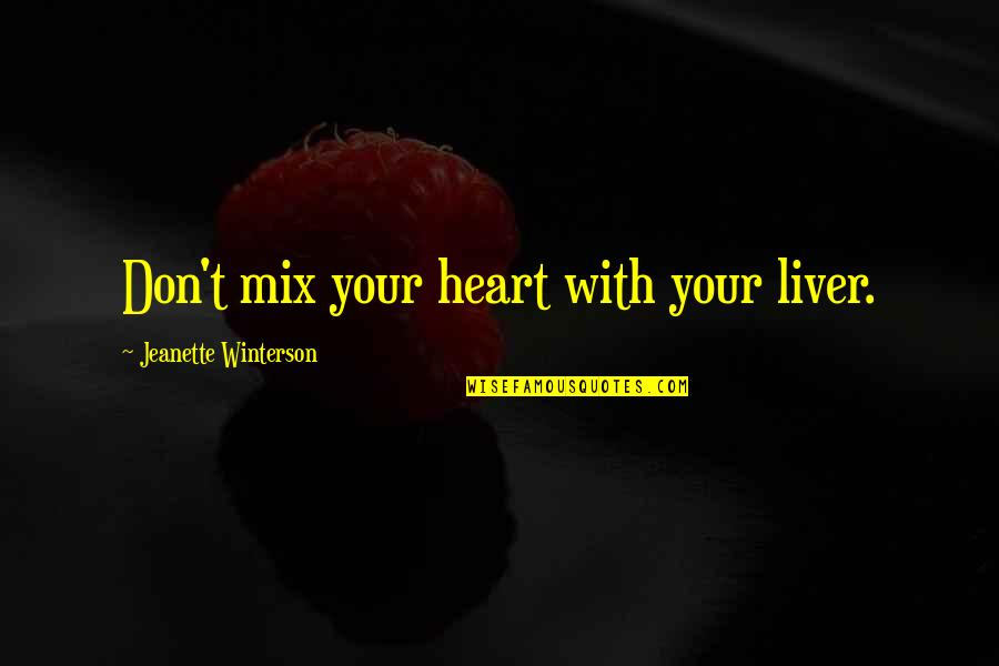 Mila Kunis Movie Quotes By Jeanette Winterson: Don't mix your heart with your liver.
