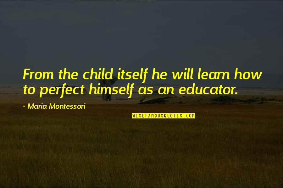 Mila Kunis Movie Quotes By Maria Montessori: From the child itself he will learn how