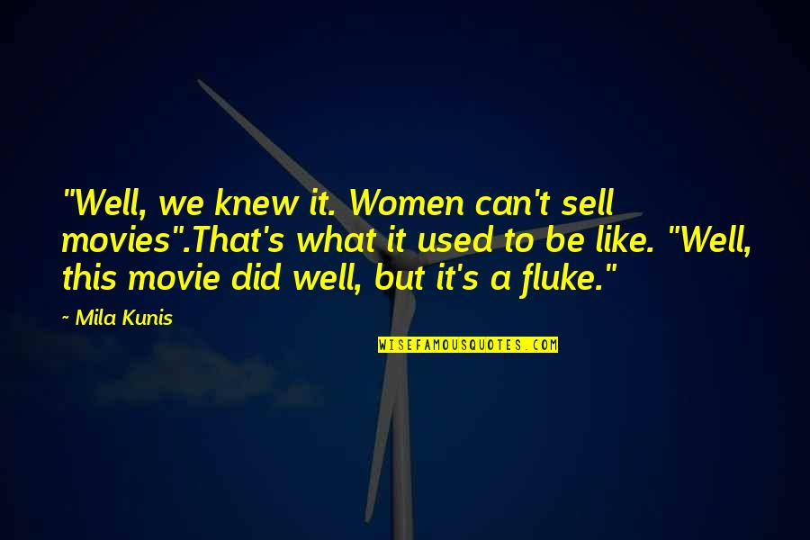 """Mila Kunis Movie Quotes By Mila Kunis: """"Well, we knew it. Women can't sell movies"""".That's"""