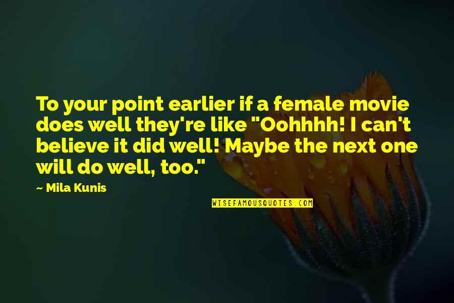 Mila Kunis Movie Quotes By Mila Kunis: To your point earlier if a female movie