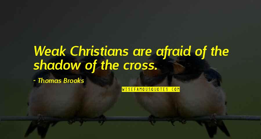 Mila Kunis Movie Quotes By Thomas Brooks: Weak Christians are afraid of the shadow of
