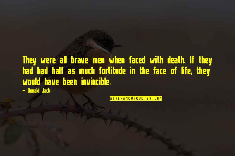 Milagro X Files Quotes By Donald Jack: They were all brave men when faced with