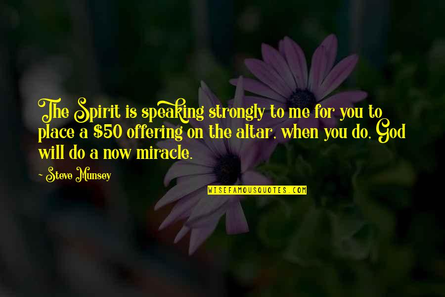 Milagro X Files Quotes By Steve Munsey: The Spirit is speaking strongly to me for