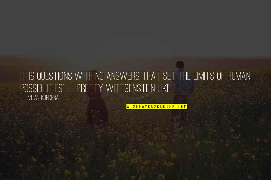 Milan Kundera Quotes By Milan Kundera: It is questions with no answers that set
