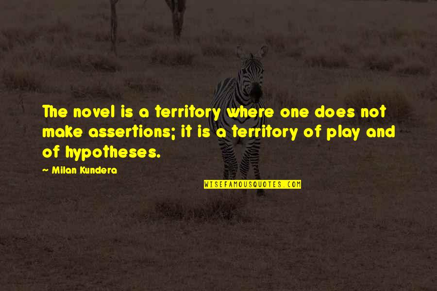 Milan Kundera Quotes By Milan Kundera: The novel is a territory where one does