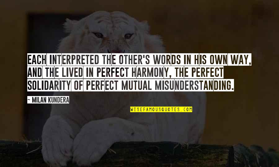 Milan Kundera Quotes By Milan Kundera: Each interpreted the other's words in his own