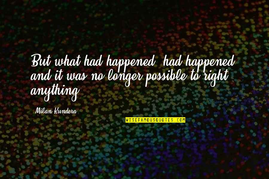 Milan Kundera Quotes By Milan Kundera: But what had happened, had happened, and it