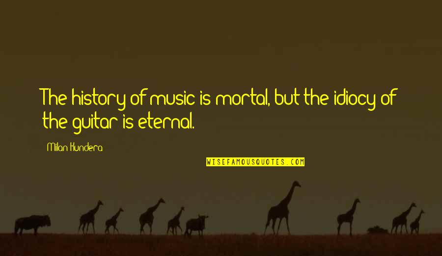 Milan Kundera Quotes By Milan Kundera: The history of music is mortal, but the