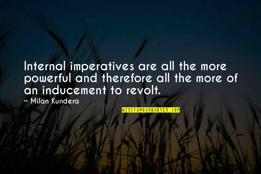 Milan Kundera Quotes By Milan Kundera: Internal imperatives are all the more powerful and
