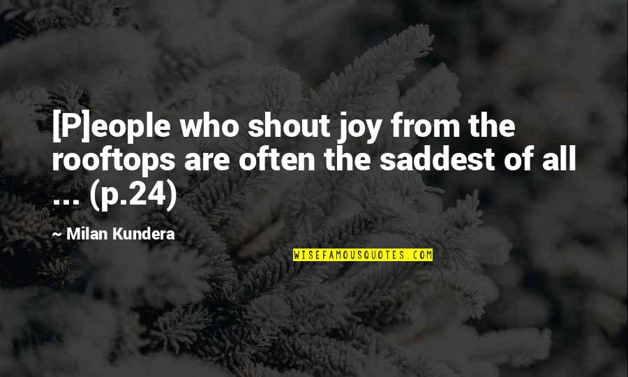 Milan Kundera Quotes By Milan Kundera: [P]eople who shout joy from the rooftops are