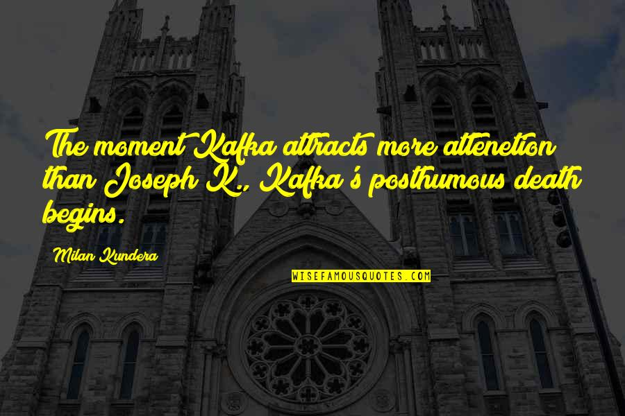 Milan Kundera Quotes By Milan Kundera: The moment Kafka attracts more attenetion than Joseph