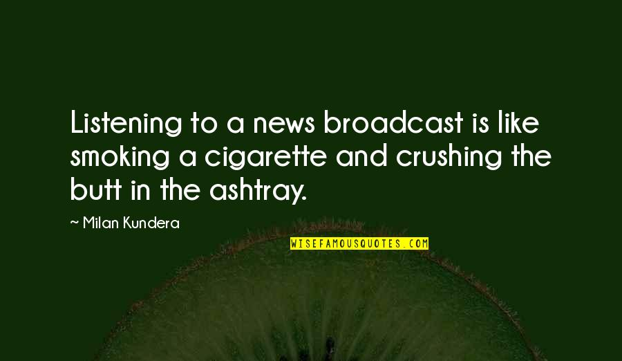 Milan Kundera Quotes By Milan Kundera: Listening to a news broadcast is like smoking