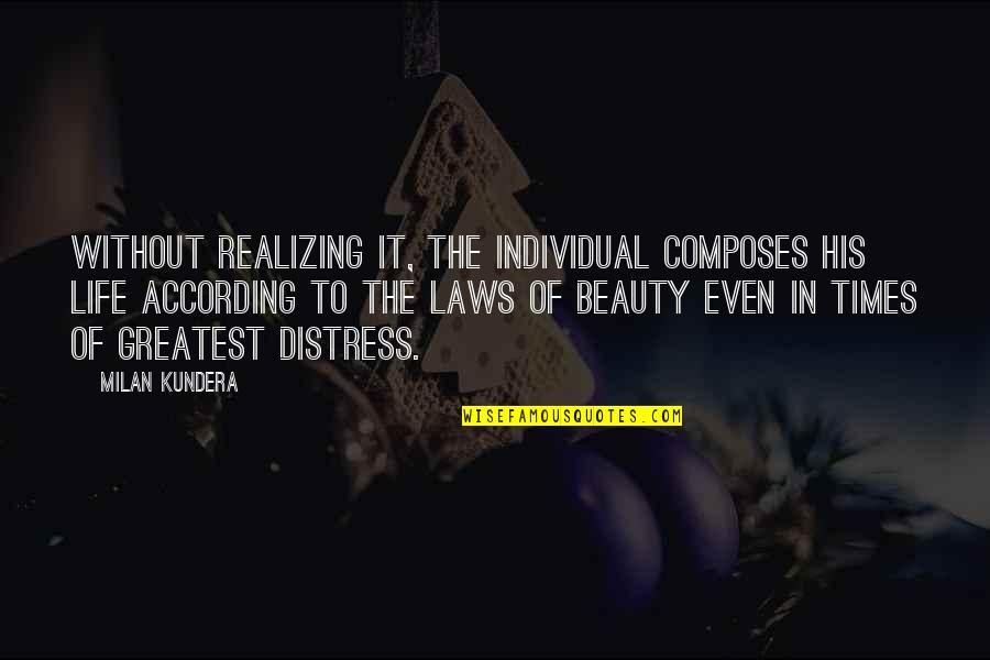 Milan Kundera Quotes By Milan Kundera: Without realizing it, the individual composes his life