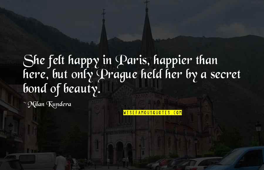 Milan Kundera Quotes By Milan Kundera: She felt happy in Paris, happier than here,
