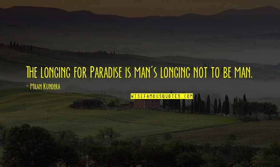 Milan Kundera Quotes By Milan Kundera: The longing for Paradise is man's longing not