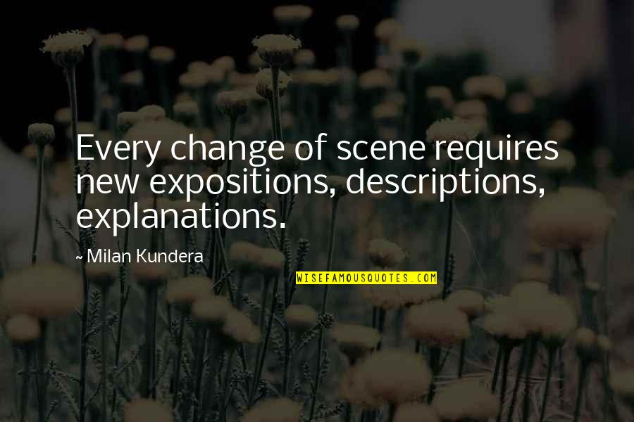 Milan Kundera Quotes By Milan Kundera: Every change of scene requires new expositions, descriptions,