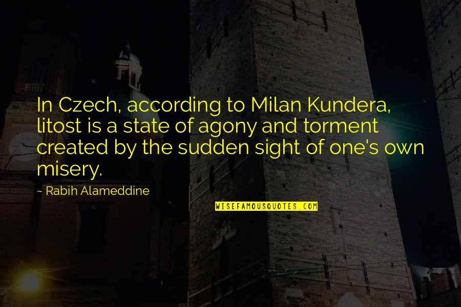 Milan Kundera Quotes By Rabih Alameddine: In Czech, according to Milan Kundera, litost is