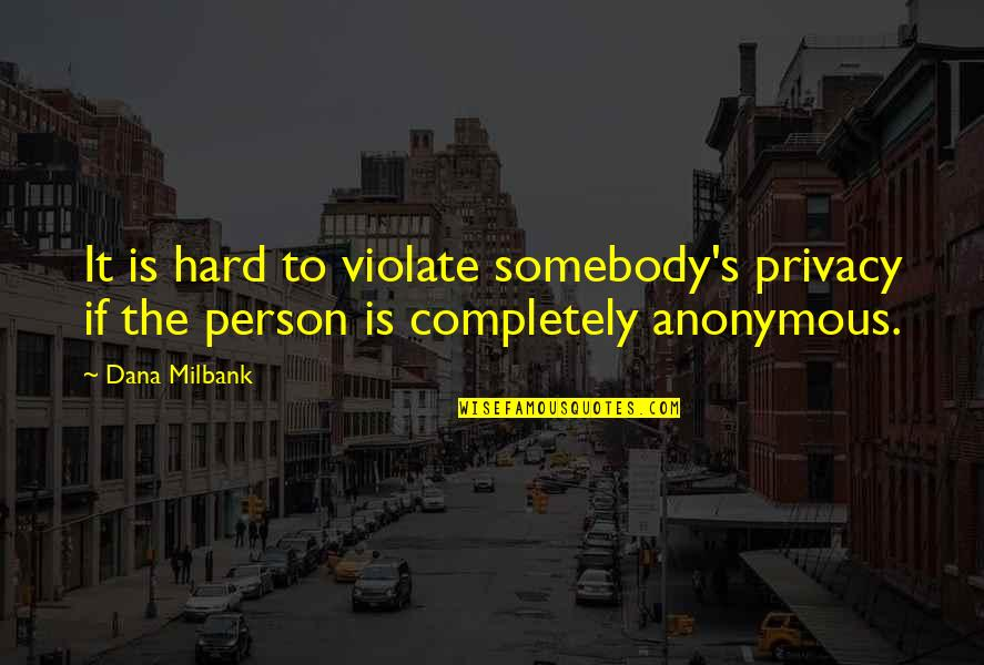 Milbank Quotes By Dana Milbank: It is hard to violate somebody's privacy if