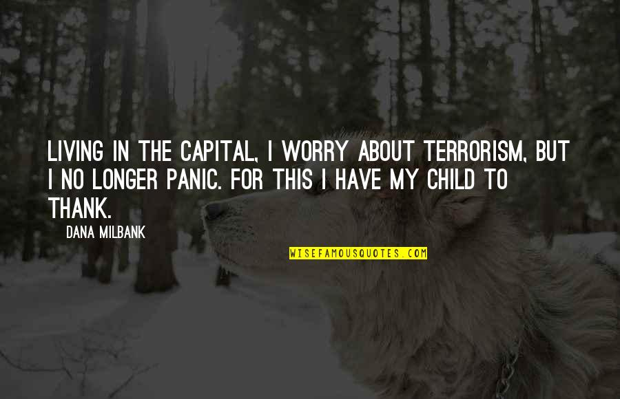 Milbank Quotes By Dana Milbank: Living in the capital, I worry about terrorism,