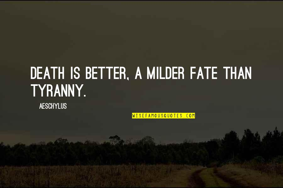 Milder Quotes By Aeschylus: Death is better, a milder fate than tyranny.