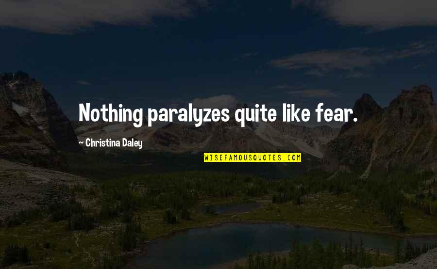 Milder Quotes By Christina Daley: Nothing paralyzes quite like fear.