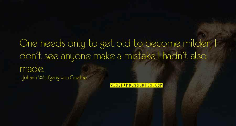 Milder Quotes By Johann Wolfgang Von Goethe: One needs only to get old to become
