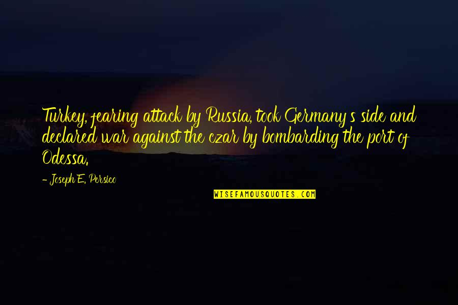 Milder Quotes By Joseph E. Persico: Turkey, fearing attack by Russia, took Germany's side