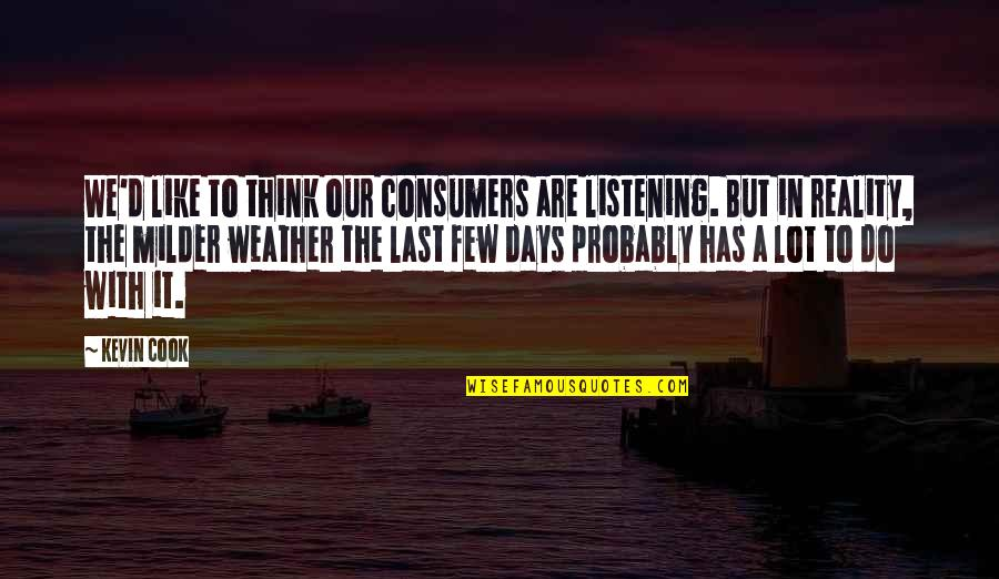 Milder Quotes By Kevin Cook: We'd like to think our consumers are listening.