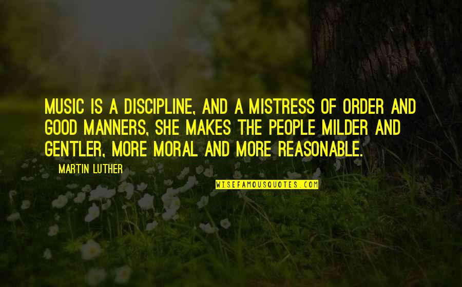 Milder Quotes By Martin Luther: Music is a discipline, and a mistress of