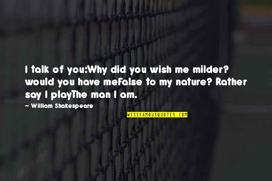 Milder Quotes By William Shakespeare: I talk of you:Why did you wish me